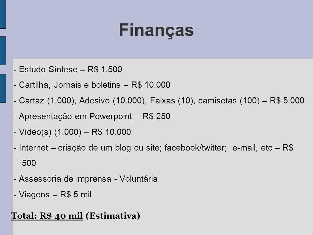 Finanças - Estudo Síntese – R$ 1.500 - Cartilha, Jornais e boletins – R$ 10.000 - Cartaz (1.000), Adesivo (10.000), Faixas (10), camisetas (100) – R$