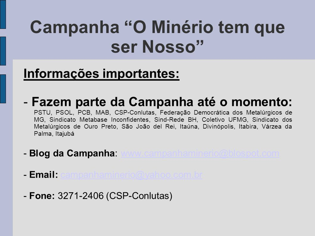 Campanha O Minério tem que ser Nosso Informações importantes: - Fazem parte da Campanha até o momento: PSTU, PSOL, PCB, MAB, CSP-Conlutas, Federação D