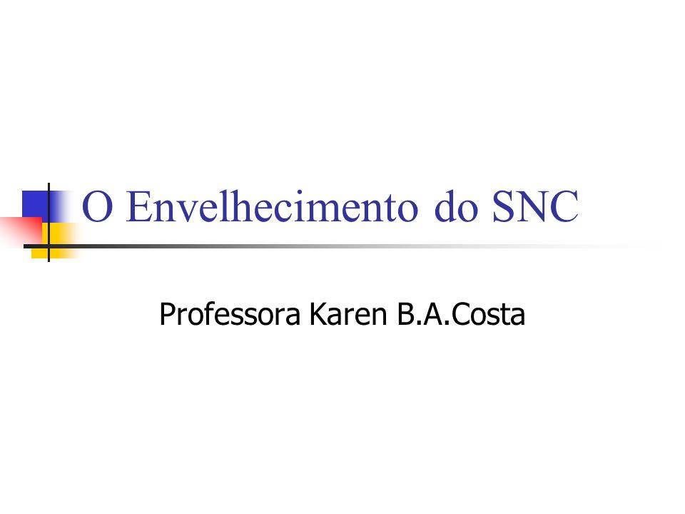 O Envelhecimento do SNC Professora Karen B.A.Costa