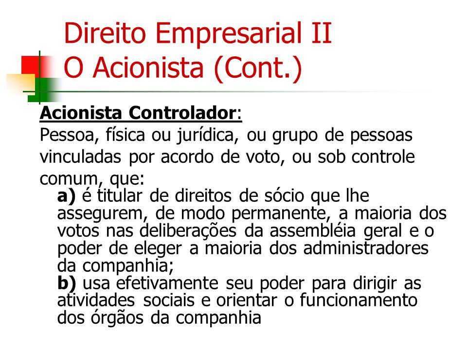 Direito Empresarial II O Acionista (Cont.) Acionista Controlador: Pessoa, física ou jurídica, ou grupo de pessoas vinculadas por acordo de voto, ou so
