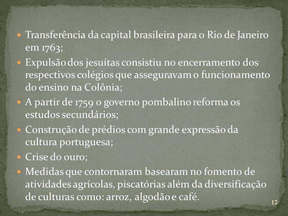 Transferência da capital brasileira para o Rio de Janeiro em 1763; Expulsão dos jesuítas consistiu no encerramento dos respectivos colégios que assegu