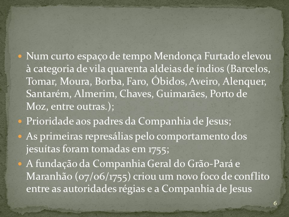 Num curto espaço de tempo Mendonça Furtado elevou à categoria de vila quarenta aldeias de índios (Barcelos, Tomar, Moura, Borba, Faro, Óbidos, Aveiro,