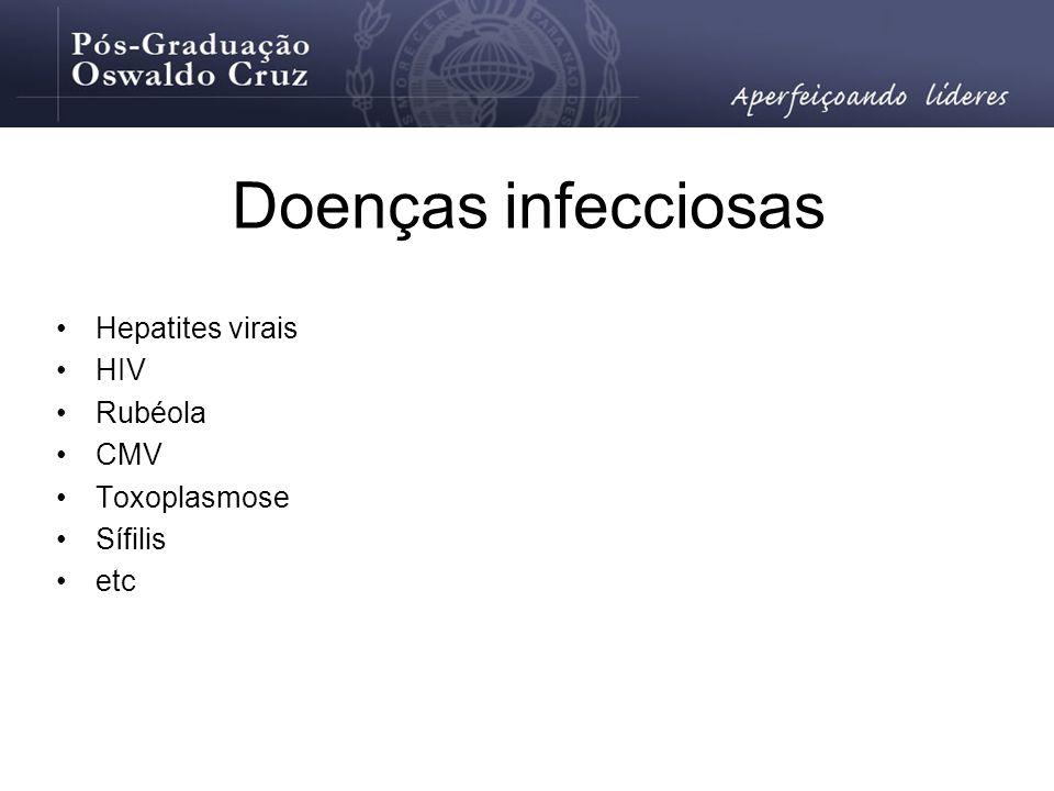 Doenças infecciosas Hepatites virais HIV Rubéola CMV Toxoplasmose Sífilis etc