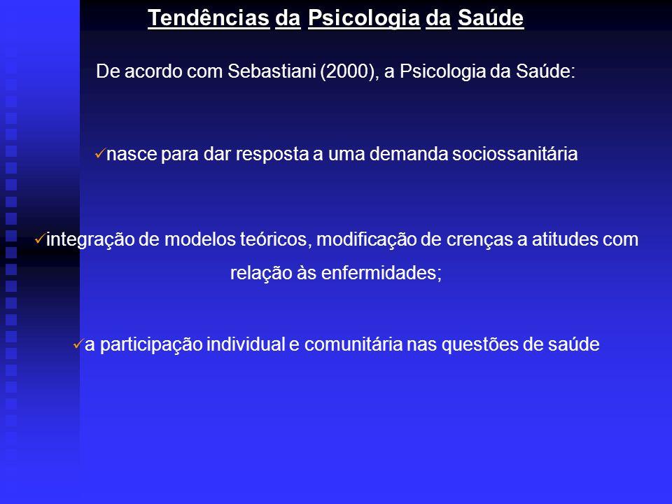 Tendências da Psicologia da Saúde De acordo com Sebastiani (2000), a Psicologia da Saúde: nasce para dar resposta a uma demanda sociossanitária integr