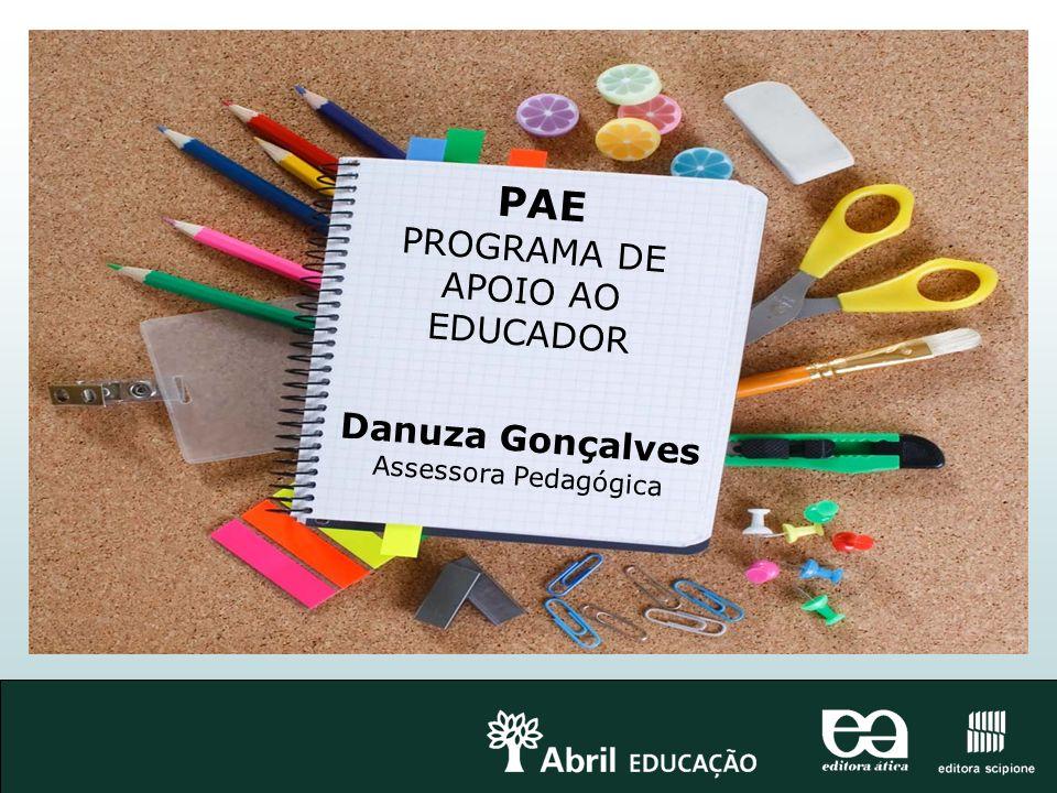 PAE PROGRAMA DE APOIO AO EDUCADOR Danuza Gonçalves Assessora Pedagógica