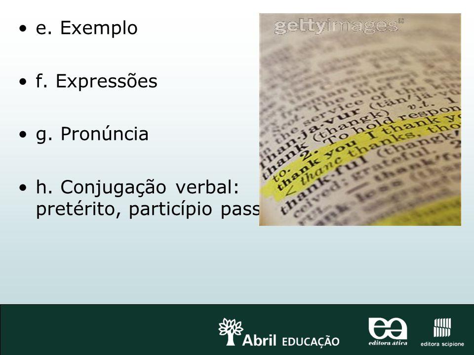 e. Exemplo f. Expressões g. Pronúncia h. Conjugação verbal: pretérito, particípio passado.