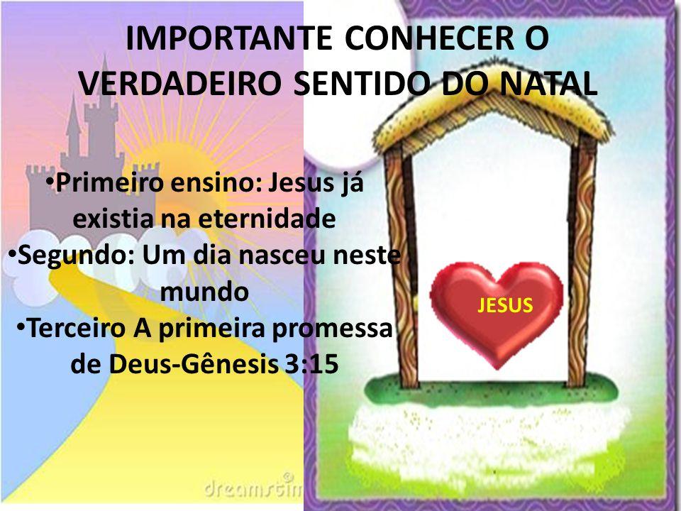 Primeiro ensino: Jesus já existia na eternidade Segundo: Um dia nasceu neste mundo Terceiro A primeira promessa de Deus-Gênesis 3:15 IMPORTANTE CONHEC