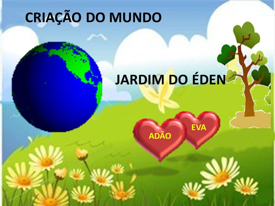 JARDIM DO ÉDEN CRIAÇÃO DO MUNDO ADÃO EVA