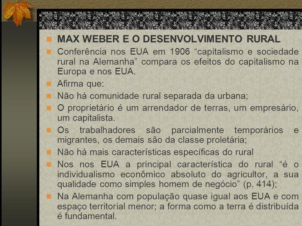 MAX WEBER E O DESENVOLVIMENTO RURAL Conferência nos EUA em 1906 capitalismo e sociedade rural na Alemanha compara os efeitos do capitalismo na Europa