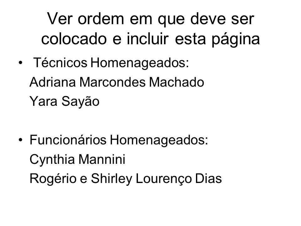 Ver ordem em que deve ser colocado e incluir esta página Técnicos Homenageados: Adriana Marcondes Machado Yara Sayão Funcionários Homenageados: Cynthi