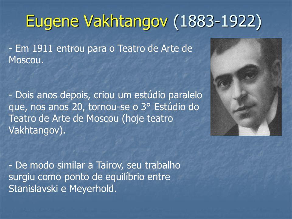 Eugene Vakhtangov (1883-1922) - Em 1911 entrou para o Teatro de Arte de Moscou. - Dois anos depois, criou um estúdio paralelo que, nos anos 20, tornou