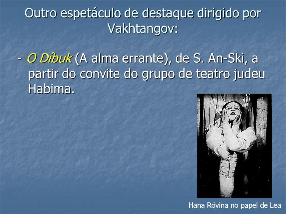 Outro espetáculo de destaque dirigido por Vakhtangov: - O Díbuk (A alma errante), de S. An-Ski, a partir do convite do grupo de teatro judeu Habima. H