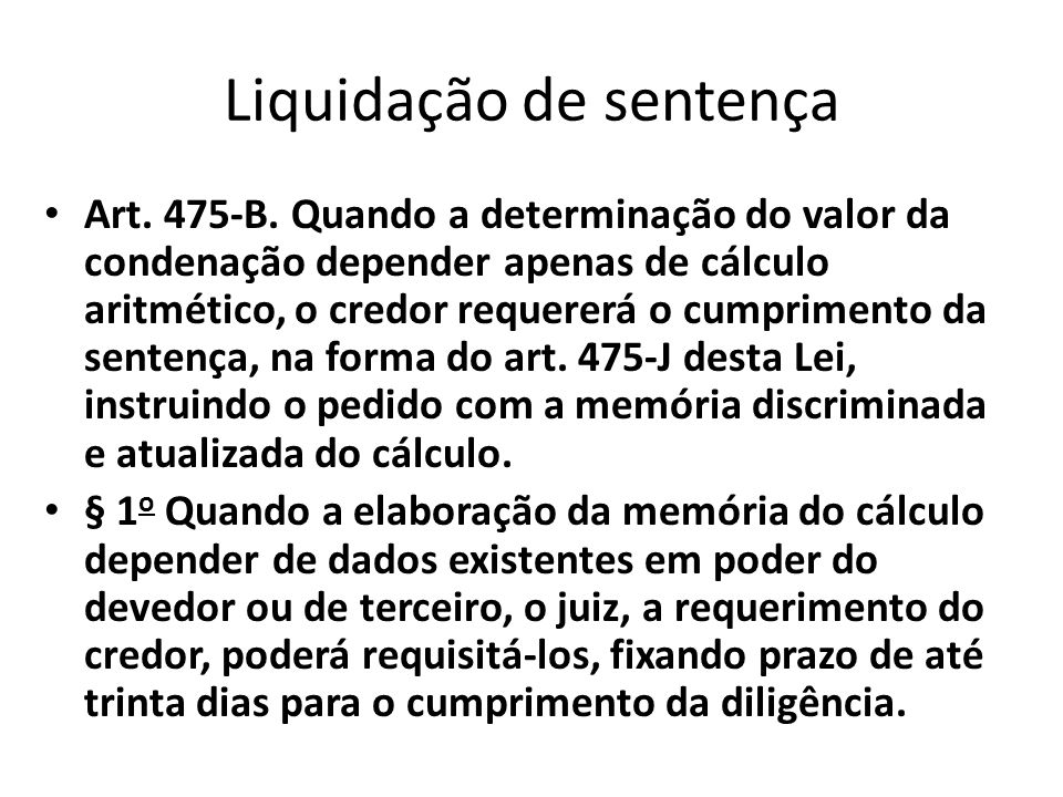 Liquidação de sentença Art. 475-B. Quando a determinação do valor da condenação depender apenas de cálculo aritmético, o credor requererá o cumpriment