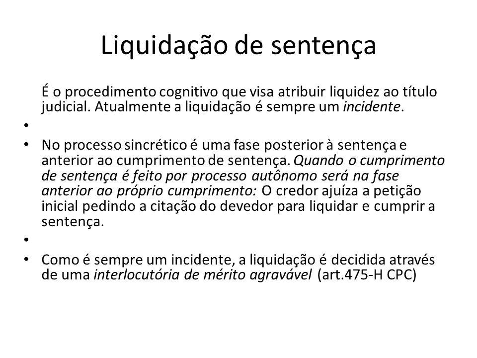 Liquidação de sentença É o procedimento cognitivo que visa atribuir liquidez ao título judicial. Atualmente a liquidação é sempre um incidente. No pro