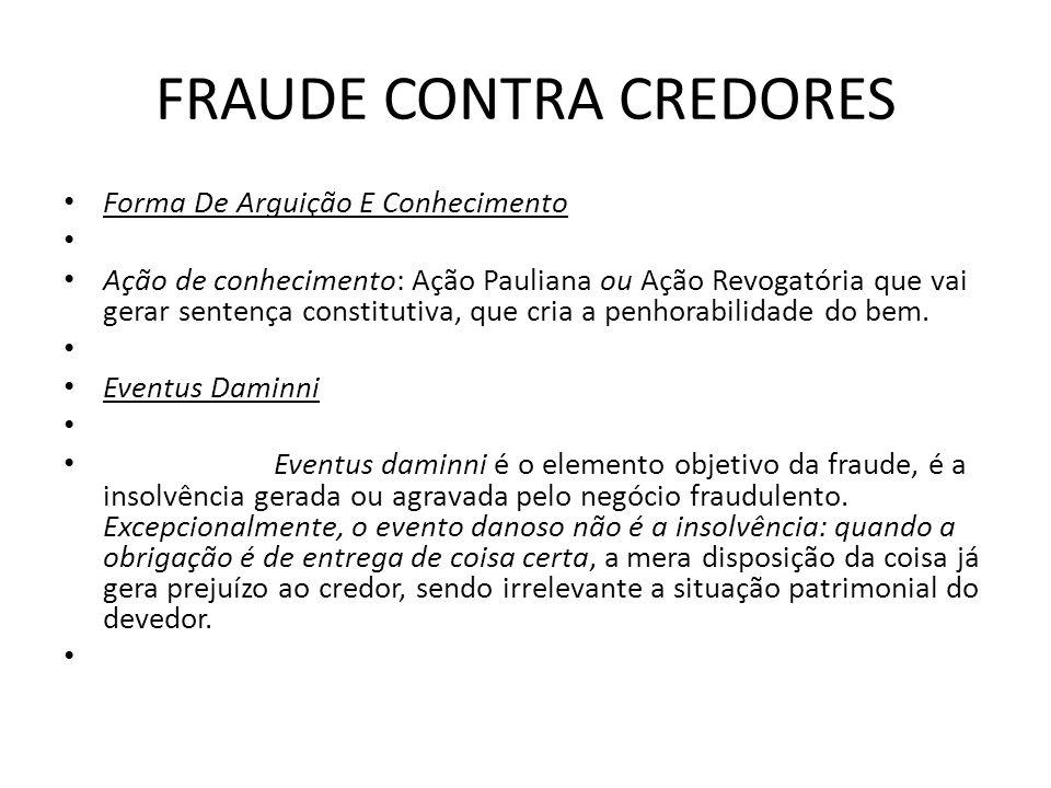 FRAUDE CONTRA CREDORES Concilium Fraudes Concilium fraudes é o elemento subjetivo.