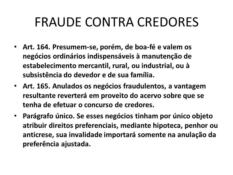 FRAUDE CONTRA CREDORES Art. 164. Presumem-se, porém, de boa-fé e valem os negócios ordinários indispensáveis à manutenção de estabelecimento mercantil
