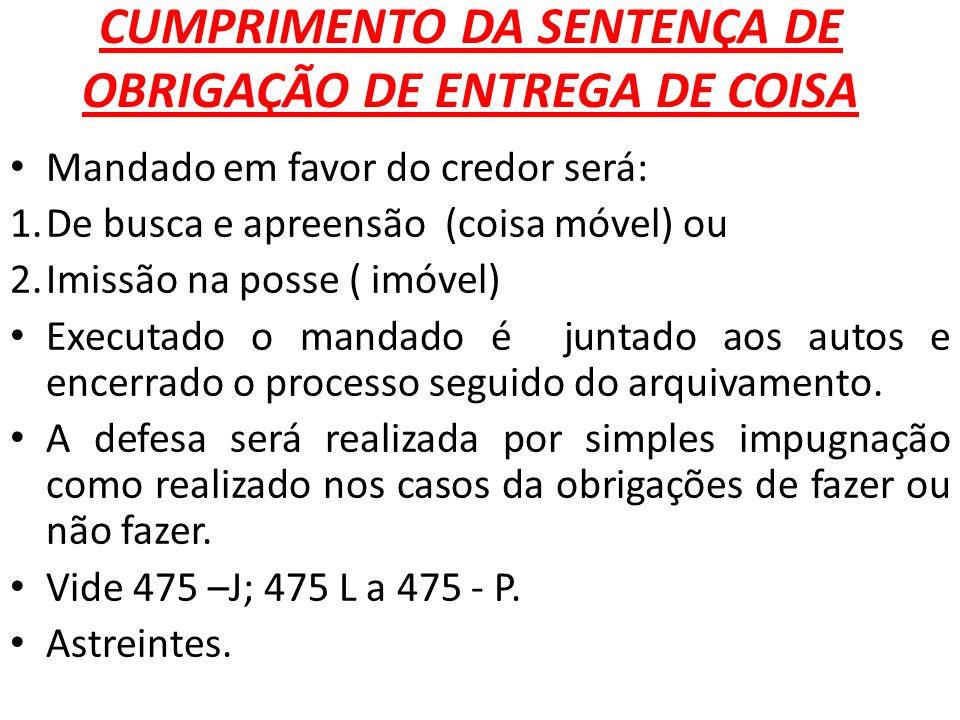 CUMPRIMENTO DA SENTENÇA DE OBRIGAÇÃO DE ENTREGA DE COISA Mandado em favor do credor será: 1.De busca e apreensão (coisa móvel) ou 2.Imissão na posse (