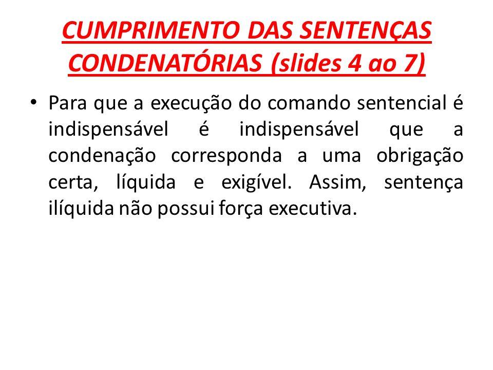 CUMPRIMENTO DAS SENTENÇAS CONDENATÓRIAS (slides 4 ao 7) Para que a execução do comando sentencial é indispensável é indispensável que a condenação cor
