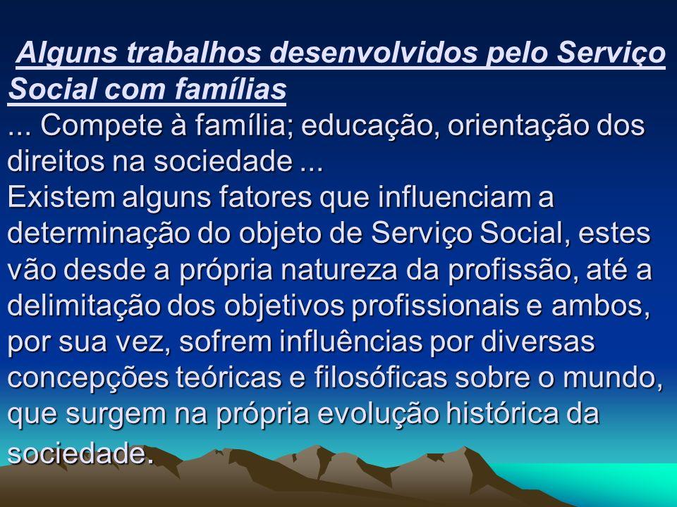... Compete à família; educação, orientação dos direitos na sociedade... Existem alguns fatores que influenciam a determinação do objeto de Serviço So
