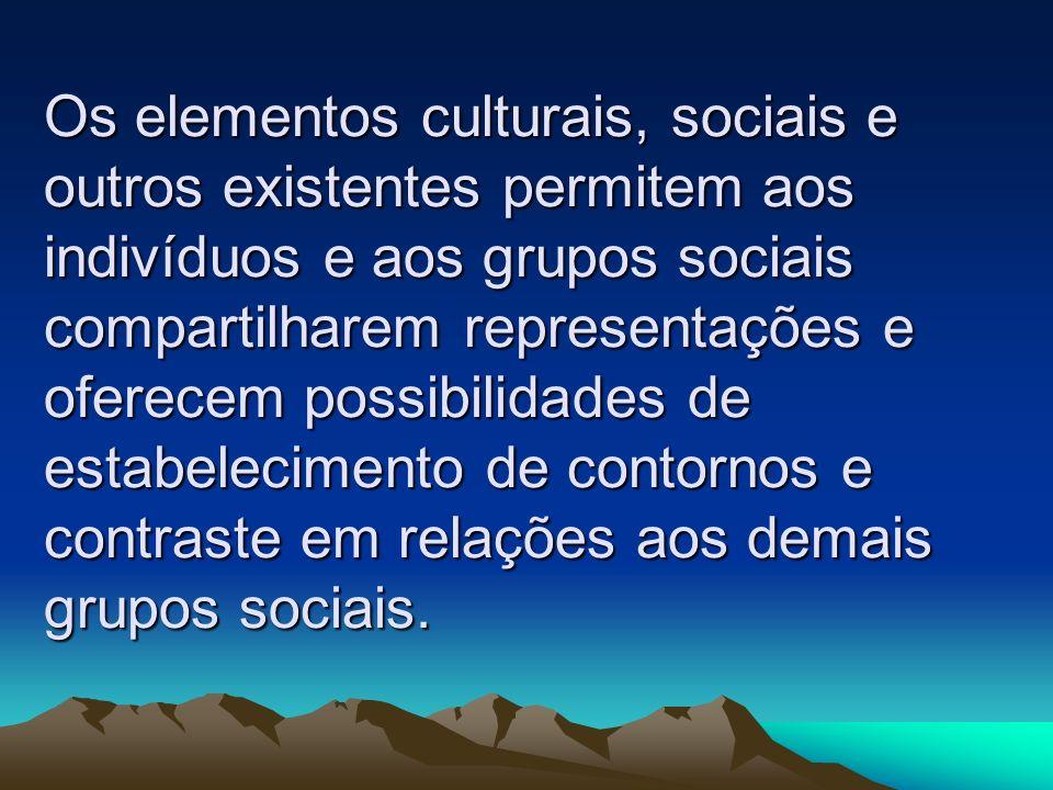Os elementos culturais, sociais e outros existentes permitem aos indivíduos e aos grupos sociais compartilharem representações e oferecem possibilidad