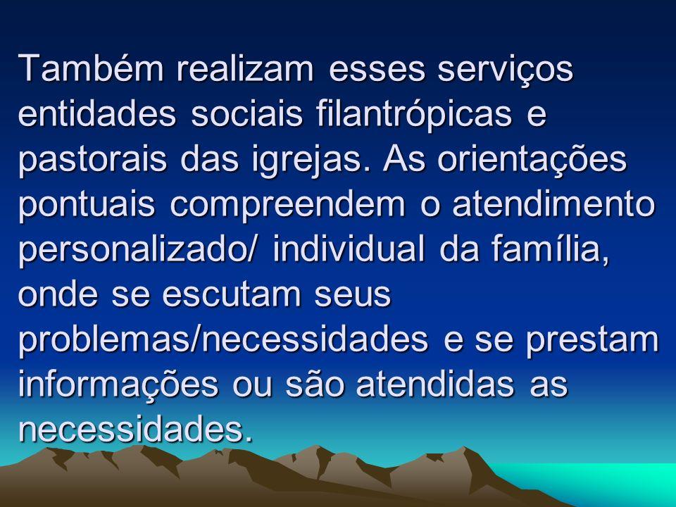 Também realizam esses serviços entidades sociais filantrópicas e pastorais das igrejas. As orientações pontuais compreendem o atendimento personalizad