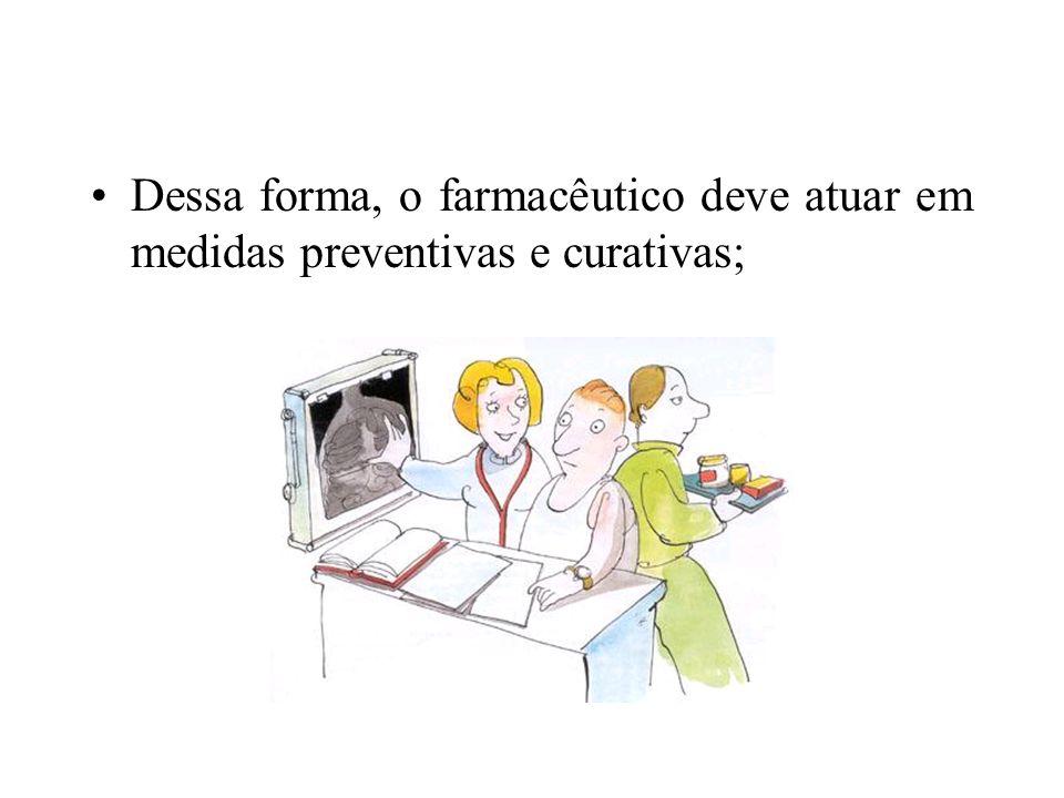 Dessa forma, o farmacêutico deve atuar em medidas preventivas e curativas;