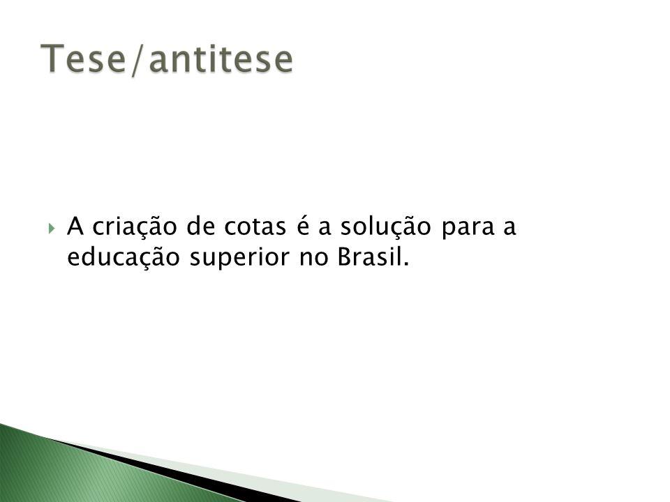 A criação de cotas é a solução para a educação superior no Brasil.