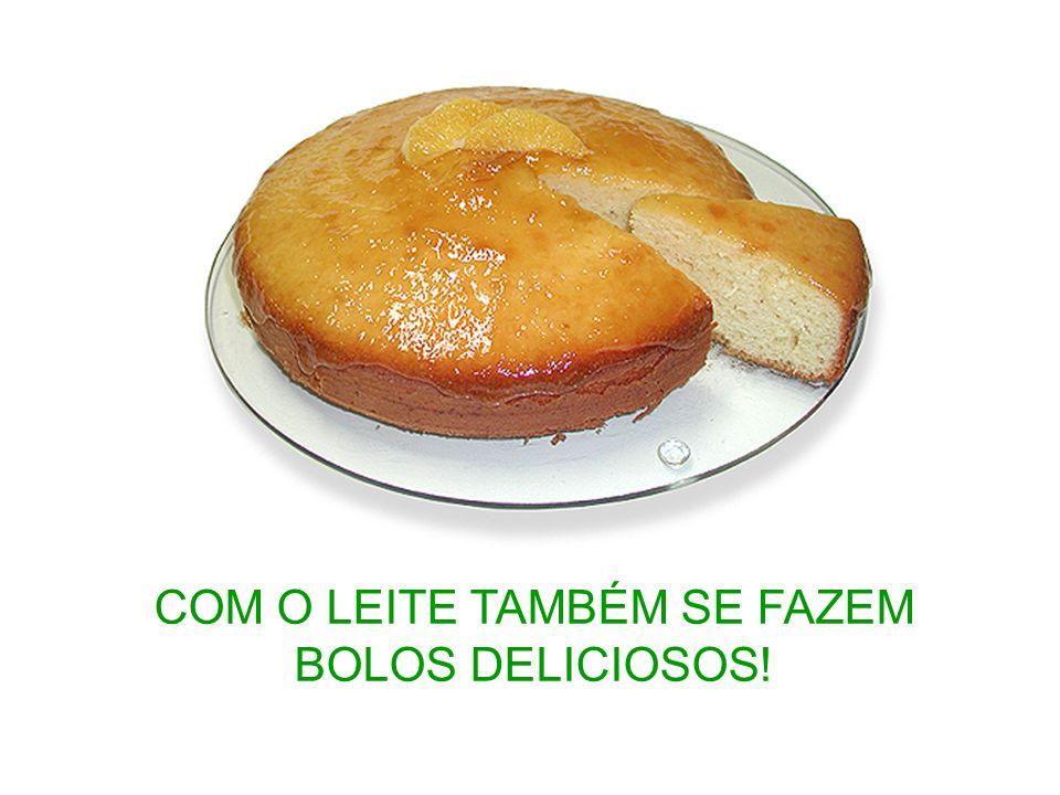 COM O LEITE TAMBÉM SE FAZEM BOLOS DELICIOSOS!
