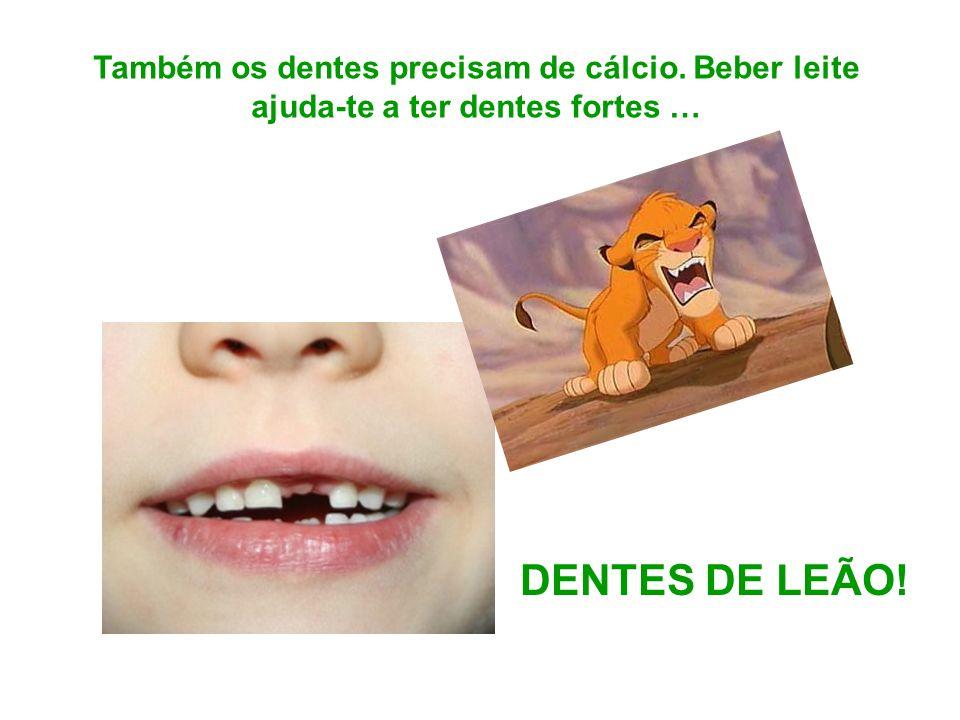 DENTES DE LEÃO! Também os dentes precisam de cálcio. Beber leite ajuda-te a ter dentes fortes …