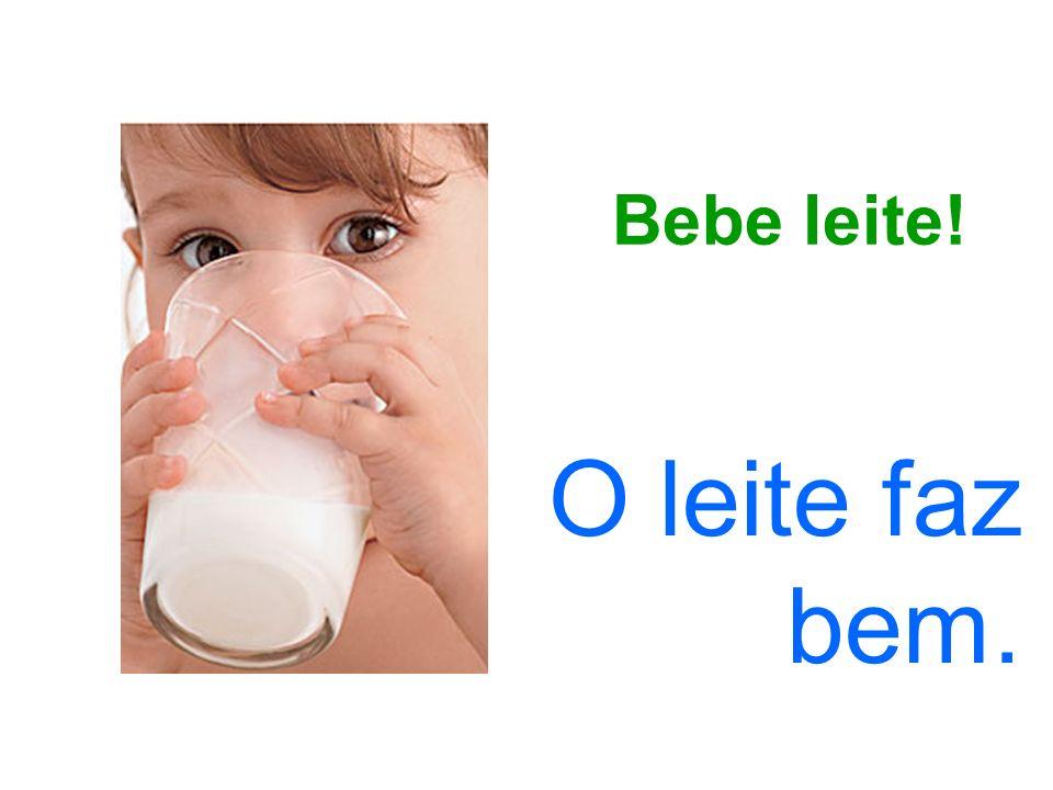 O leite faz bem. Bebe leite!