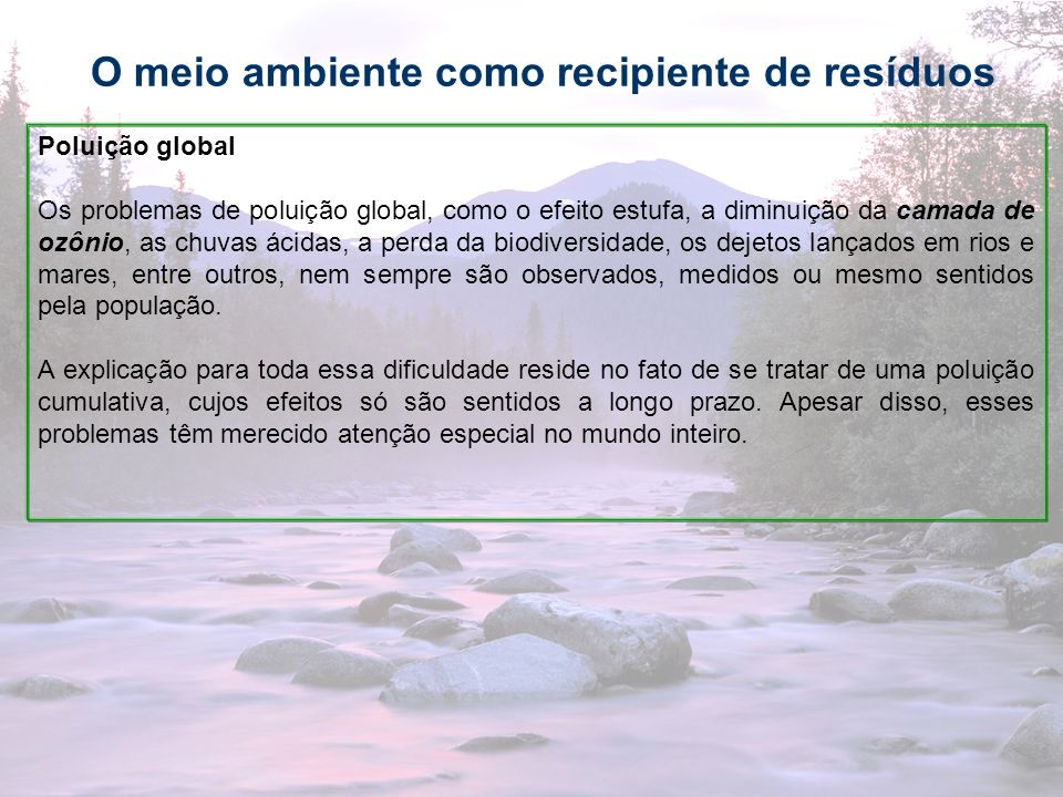 32 O meio ambiente como recipiente de resíduos Poluição global Os problemas de poluição global, como o efeito estufa, a diminuição da camada de ozônio