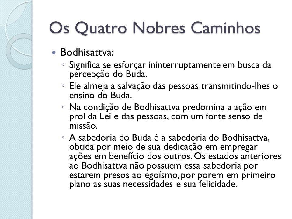 Os Quatro Nobres Caminhos Bodhisattva: Significa se esforçar ininterruptamente em busca da percepção do Buda. Ele almeja a salvação das pessoas transm