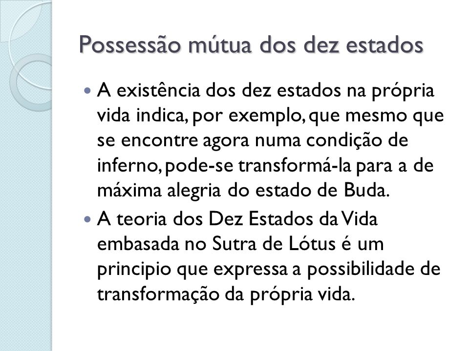 Possessão mútua dos dez estados A existência dos dez estados na própria vida indica, por exemplo, que mesmo que se encontre agora numa condição de inf