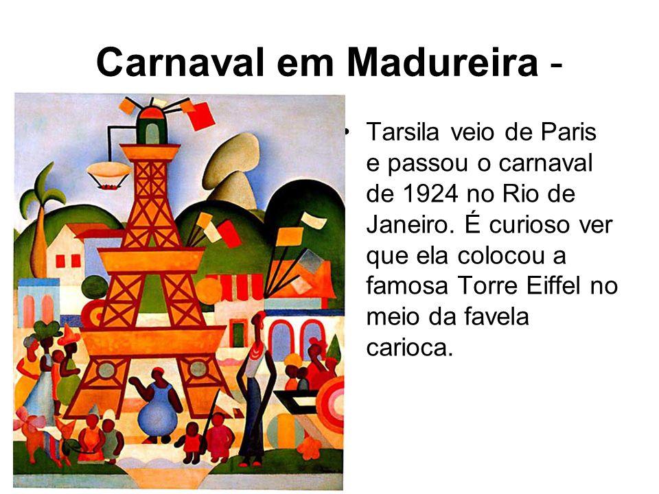 Carnaval em Madureira - Tarsila veio de Paris e passou o carnaval de 1924 no Rio de Janeiro. É curioso ver que ela colocou a famosa Torre Eiffel no me
