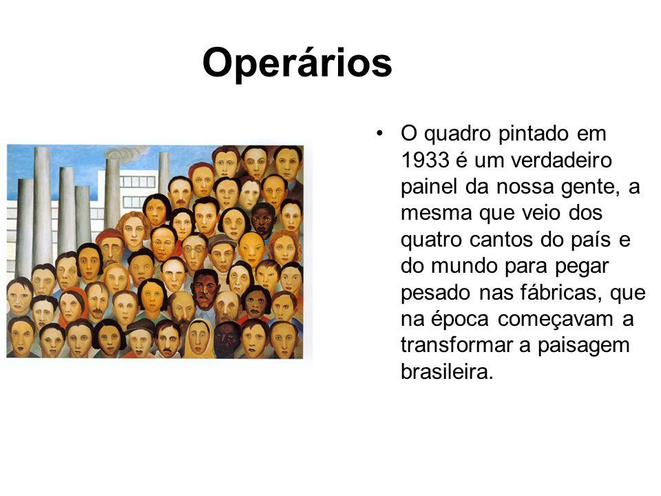 Operários O quadro pintado em 1933 é um verdadeiro painel da nossa gente, a mesma que veio dos quatro cantos do país e do mundo para pegar pesado nas