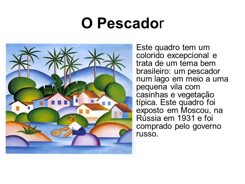 O Pescador Este quadro tem um colorido excepcional e trata de um tema bem brasileiro: um pescador num lago em meio a uma pequena vila com casinhas e v