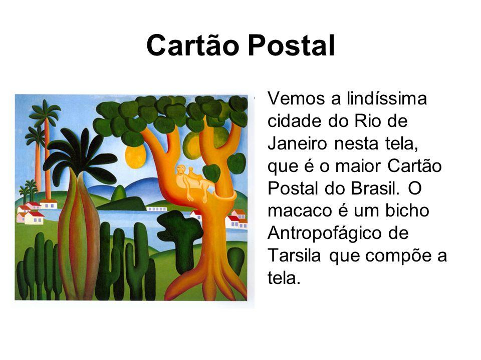 Cartão Postal Vemos a lindíssima cidade do Rio de Janeiro nesta tela, que é o maior Cartão Postal do Brasil. O macaco é um bicho Antropofágico de Tars