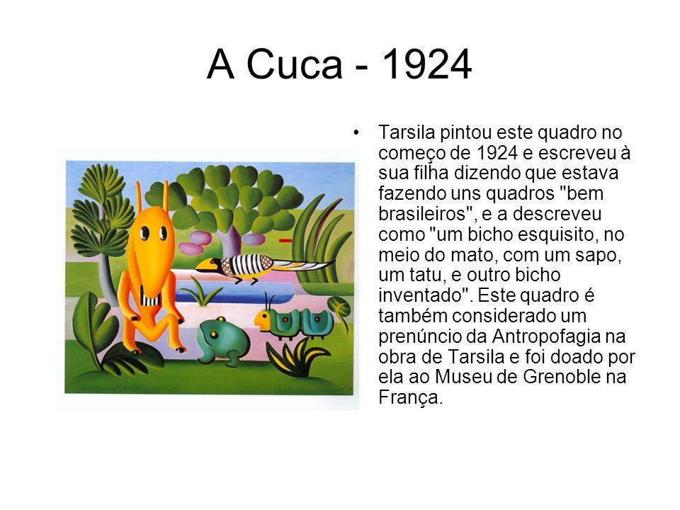 A Cuca - 1924 Tarsila pintou este quadro no começo de 1924 e escreveu à sua filha dizendo que estava fazendo uns quadros