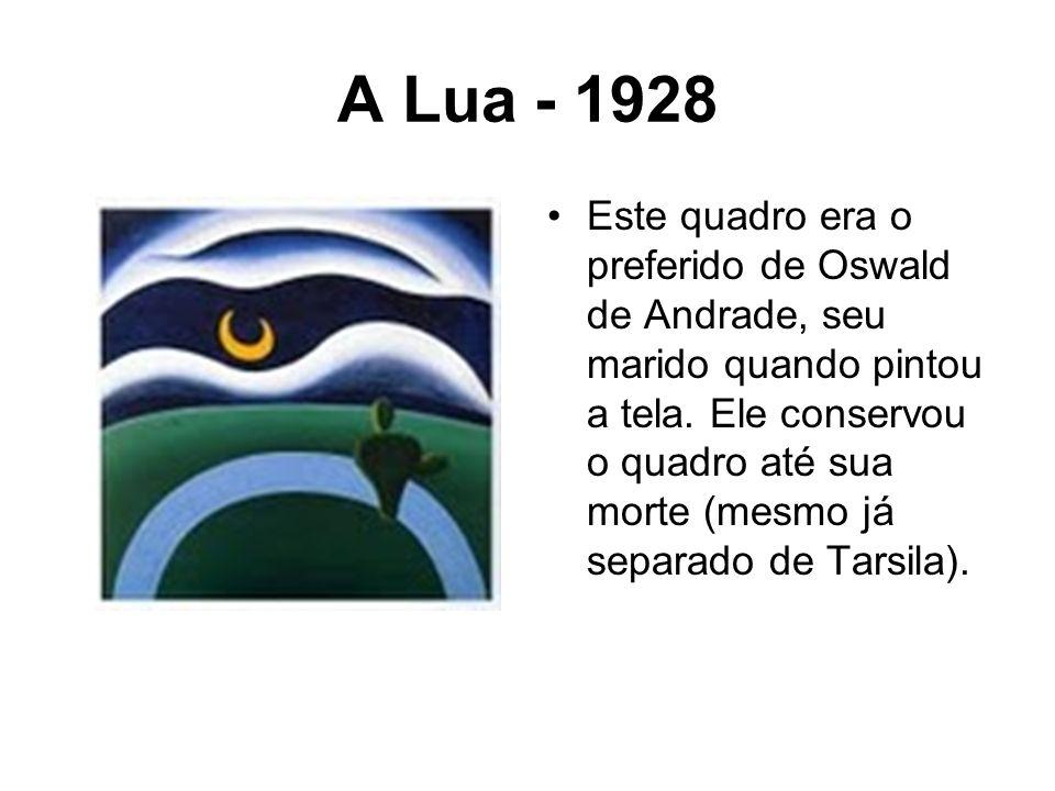 A Lua - 1928 Este quadro era o preferido de Oswald de Andrade, seu marido quando pintou a tela. Ele conservou o quadro até sua morte (mesmo já separad