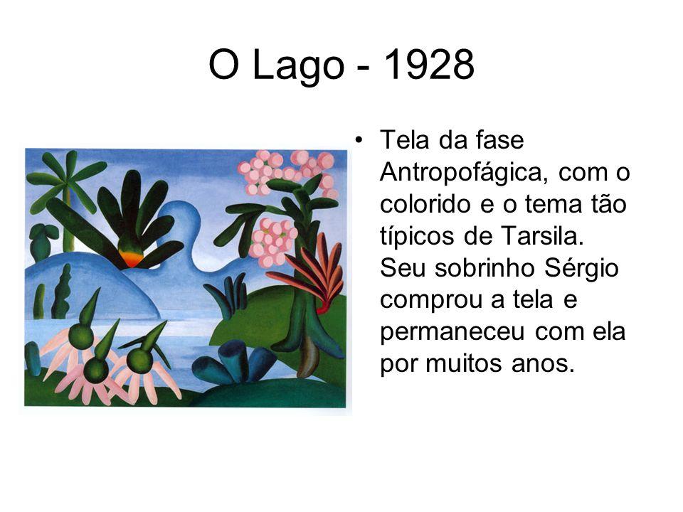 O Lago - 1928 Tela da fase Antropofágica, com o colorido e o tema tão típicos de Tarsila. Seu sobrinho Sérgio comprou a tela e permaneceu com ela por