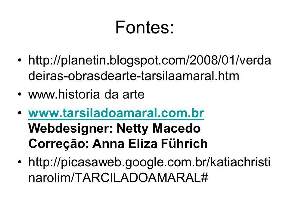 Fontes: http://planetin.blogspot.com/2008/01/verda deiras-obrasdearte-tarsilaamaral.htm www.historia da arte www.tarsiladoamaral.com.br Webdesigner: N