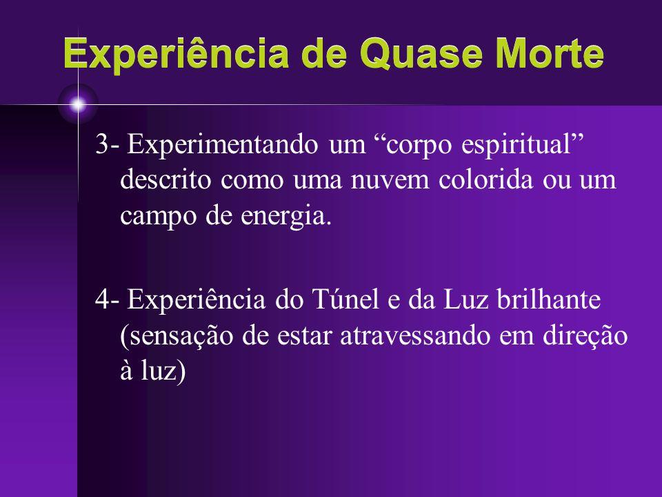 Experiência de Quase Morte 3- Experimentando um corpo espiritual descrito como uma nuvem colorida ou um campo de energia. 4- Experiência do Túnel e da