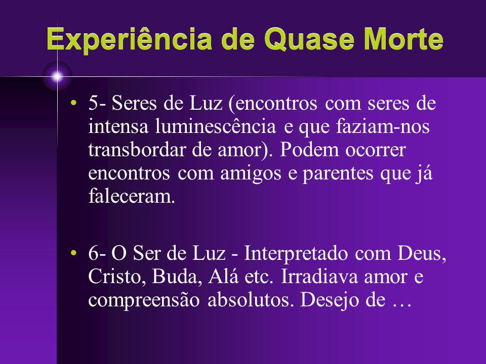 Experiência de Quase Morte 5- Seres de Luz (encontros com seres de intensa luminescência e que faziam-nos transbordar de amor). Podem ocorrer encontro