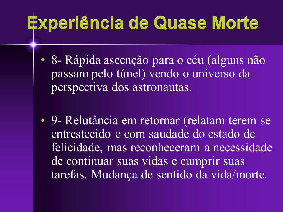 Experiência de Quase Morte 8- Rápida ascenção para o céu (alguns não passam pelo túnel) vendo o universo da perspectiva dos astronautas. 9- Relutância