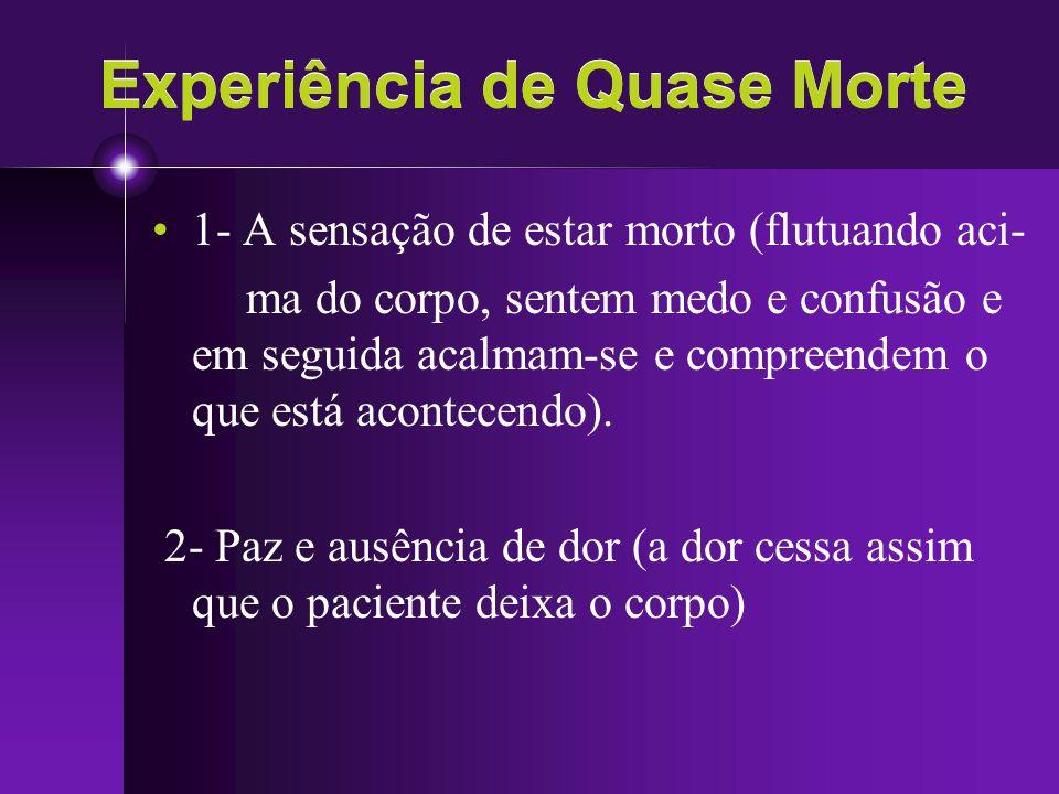 Experiência de Quase Morte 1- A sensação de estar morto (flutuando aci- ma do corpo, sentem medo e confusão e em seguida acalmam-se e compreendem o qu