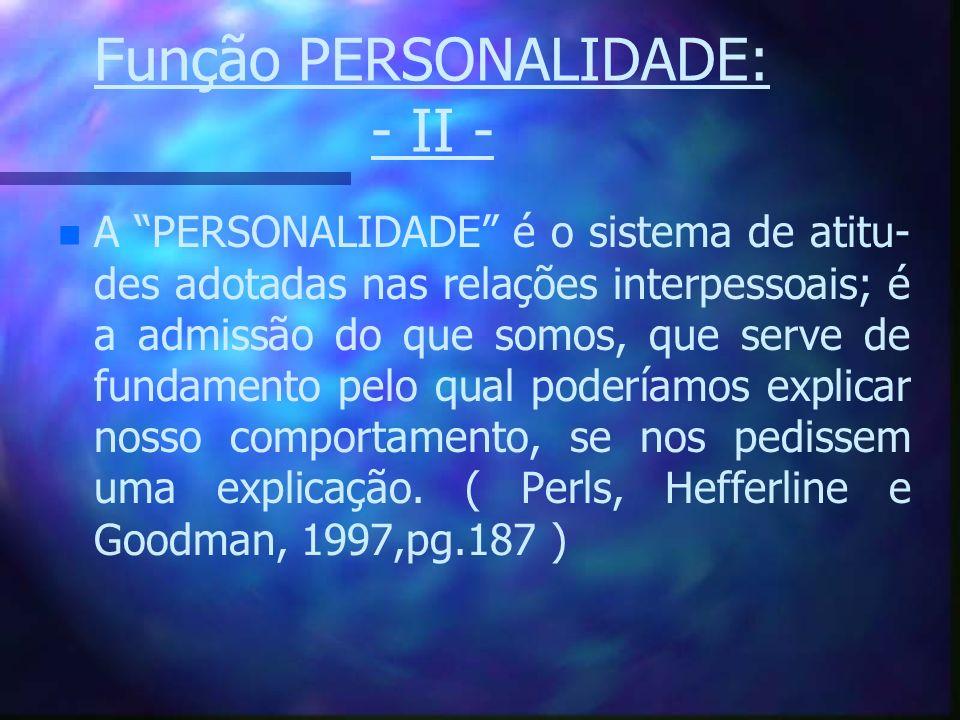 Função PERSONALIDADE: - II - n n A PERSONALIDADE é o sistema de atitu- des adotadas nas relações interpessoais; é a admissão do que somos, que serve d