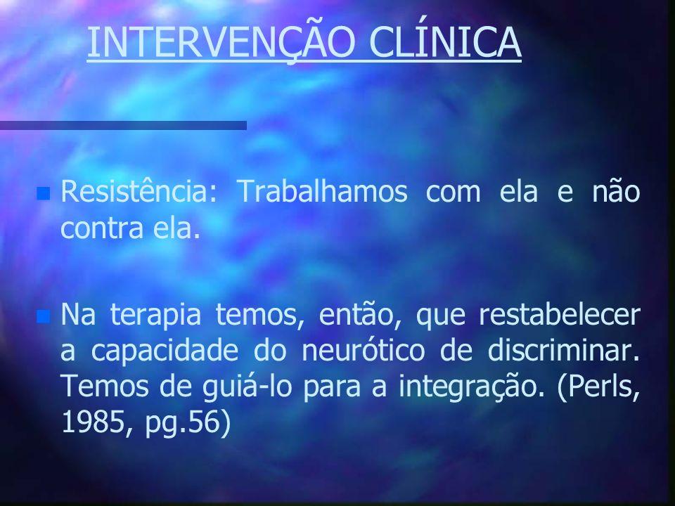 INTERVENÇÃO CLÍNICA n n Resistência: Trabalhamos com ela e não contra ela. n n Na terapia temos, então, que restabelecer a capacidade do neurótico de