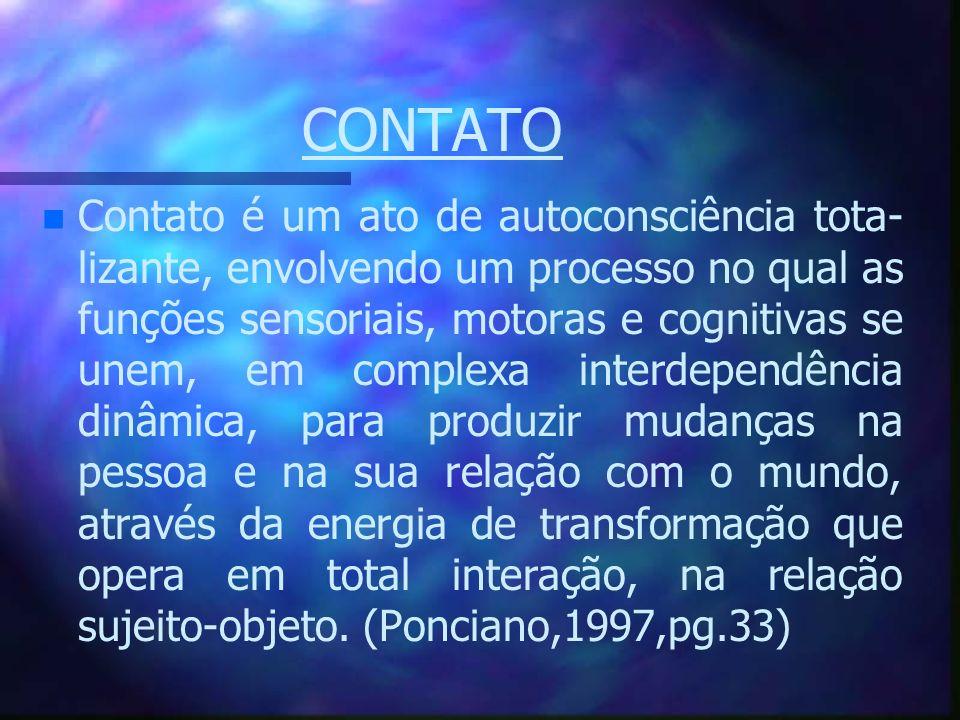 CONTATO n n Contato é um ato de autoconsciência tota- lizante, envolvendo um processo no qual as funções sensoriais, motoras e cognitivas se unem, em