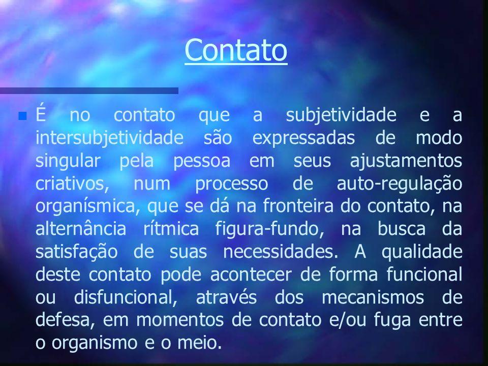 Contato n n É no contato que a subjetividade e a intersubjetividade são expressadas de modo singular pela pessoa em seus ajustamentos criativos, num p