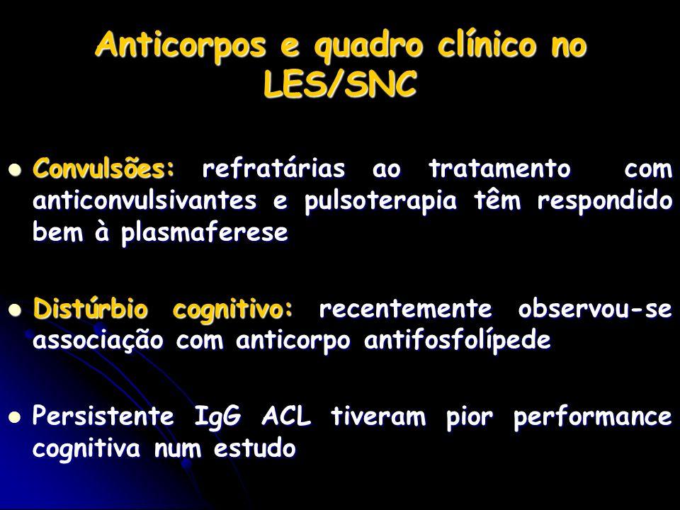 Anticorpos e quadro clínico no LES/SNC Convulsões: refratárias ao tratamento com anticonvulsivantes e pulsoterapia têm respondido bem à plasmaferese C